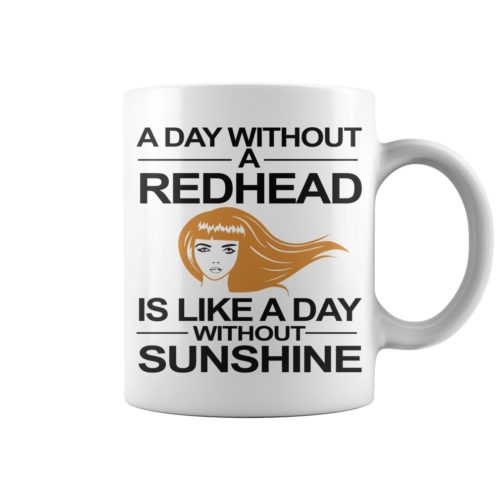 A day without a redhead is like a day without sunshine mug - A day without a redhead is like a day without sunshine mug 500x500