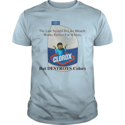 Clorox The Law System Is Like Bleach Works Perfect For Whites shirt - Clorox The Law System Is Like Bleach Works Perfect For Whites guys tee 400x400