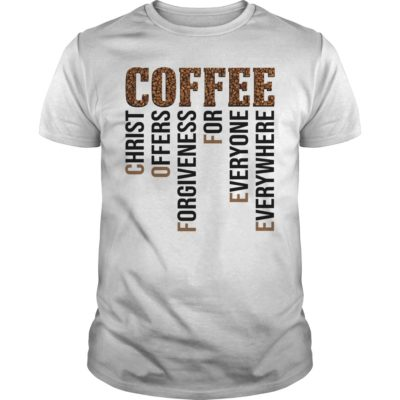 Coffee christ offers forgiveness for everyone everywhere shirt - Coffee christ offers forgiveness for everyone everywhere 1 400x400