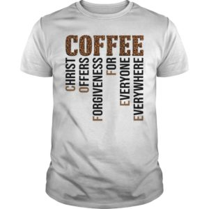 Coffee christ offers forgiveness for everyone everywhere shirt - Coffee christ offers forgiveness for everyone everywhere 300x300