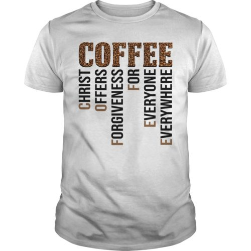 Coffee christ offers forgiveness for everyone everywhere shirt - Coffee christ offers forgiveness for everyone everywhere 500x500