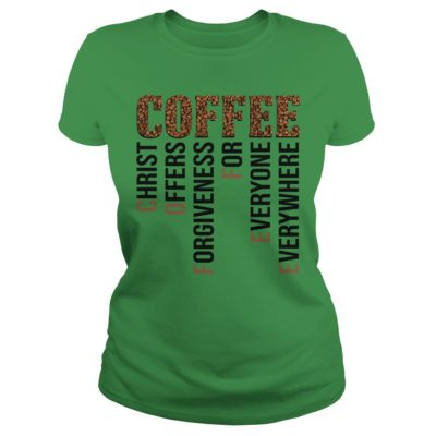 Coffee christ offers forgiveness for everyone everywhere shirt - Coffee christ offers forgiveness for everyone everywherev 400x400