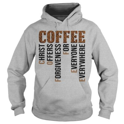 Coffee christ offers forgiveness for everyone everywhere shirt - Coffee christ offers forgiveness for everyone everywherevvvv 400x400