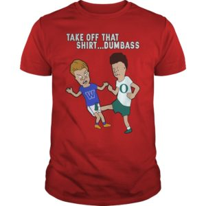 Bevis and Buthead Take Off That shirt Dumbass shirt - Take Off That shirt Dumbas shirt 1 300x300