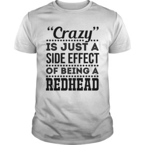 Crazy Is just a side effect of being a redhead shirt - crazy is just a side effect of being a redhead shirt 300x300