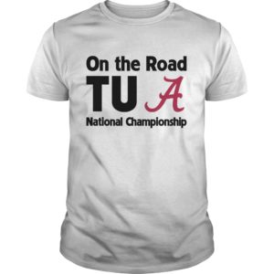 On the Road TU A National Championship shirt - On the Road TU A National Championship shirt 300x300