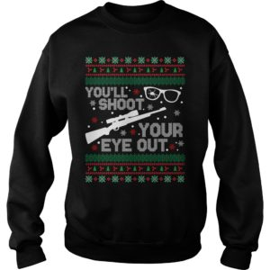 You'll shoot your eye out Christmas sweatshirt - Youll shoot your eye out Christmas sweatshi 300x300
