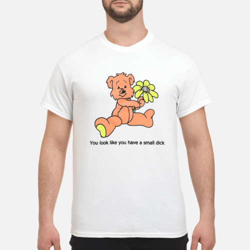 Teddy you look like you have a small dick shirt - you look like have a mall dick shirt men s t shirt white front 1 500x500