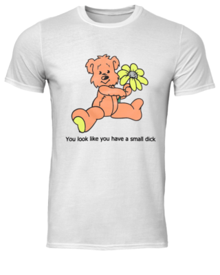 Teddy you look like you have a small dick shirt - you look like have a mall dick shirt men s t shirt white front 320x400