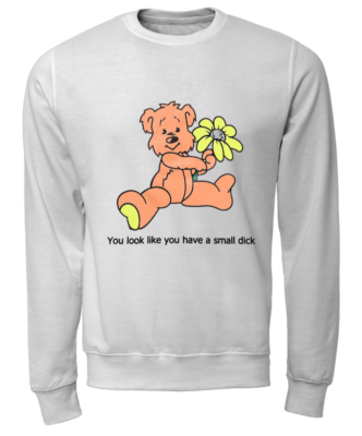 Teddy you look like you have a small dick shirt - you look like have a mall dick shirt unisex sweatshirt arctic white front 332x400