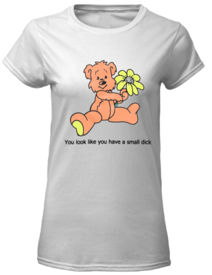 Teddy you look like you have a small dick shirt - you look like have a mall dick shirt women s t shirt white front 309x400