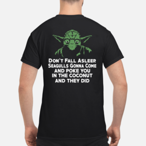 Yoda don't fall asleep seagulls gonna come and poke you shirt - yoda dont fall asleep seagulls gonna come and poke you in the coconut shirt men s t shirt black back 1 300x300