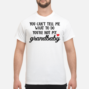You can tell me what to do you're not my grandbaby shirt - you can tell me what to do youre not my grandbaby shirt men s t shirt white front 1 300x300
