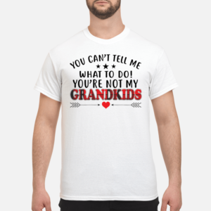 You can't tell me what to do you're not my grandkids shirt - you cant tell me what to to do not my grandkids shirt men s t shirt white front 1 300x300