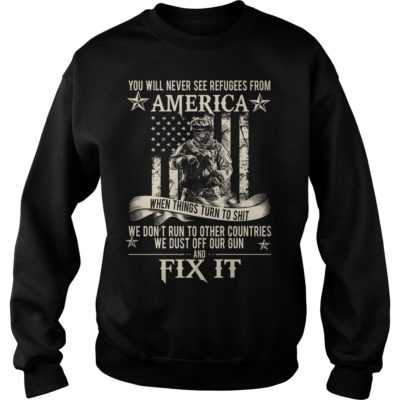 You will never see refugees from America shirt - You will never see refugees from America shirtvvvvv 400x400