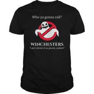 Who ya gonna call Winchesters I ain't of no ghosts assbutt shirt - Who ya gonna call winchesters I aint of no ghosts assbutt shirt 300x300