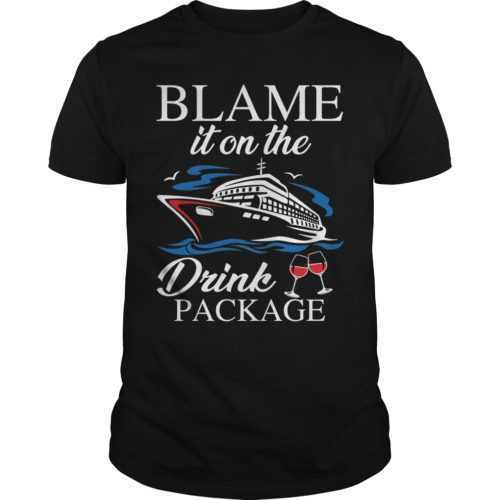 Blame it on the drink package shirt - Blame it on the drink package shirt 500x500