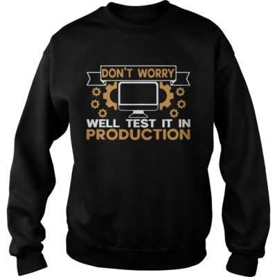 Don't Worry Well test it in production shirt - Sure t shirt is one great gift idea for a girlfriend your wife and who you loves. Buy now If you need t shi 400x400